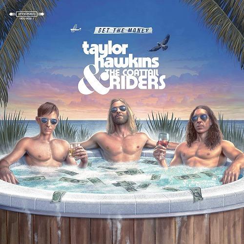 TAYLOR HAWKINS & THE COATTAIL RIDERS / テイラー・ホーキンス・アンド・ザ・コートテイル・ライダーズ / GET THE MONEY
