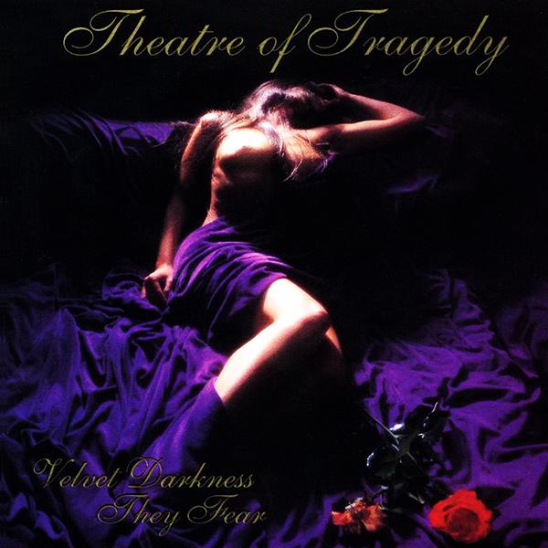 THEATRE OF TRAGEDY / シアター・オヴ・トラジディ / VELVET DARKNESS THEY FEAR<DIGI>