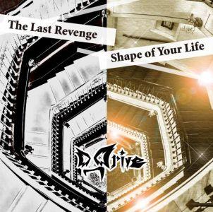 D_Drive / ディー・ドライブ / THE LAST REVENGE / SHAPE OF YOUR LIFE / ザ・ラスト・リヴェンジ / シェイプ・オブ・ユア・ライフ