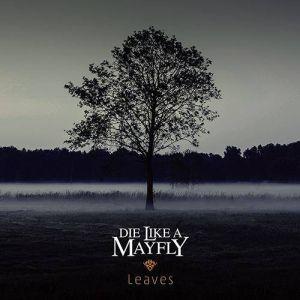 DIE LIKE A MAYFLY / ダイ・ライク・ア・メイフライ / LEAVES / リーブス