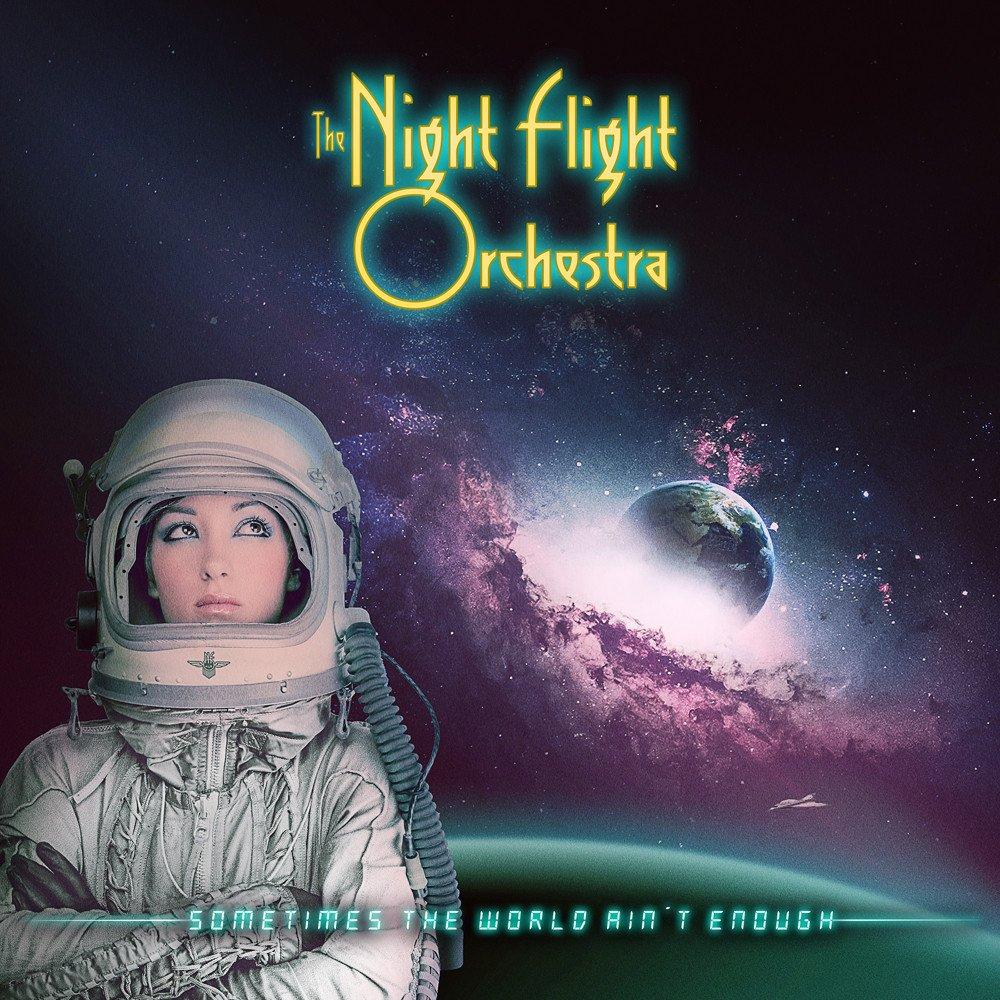 NIGHT FLIGHT ORCHESTRA / ナイト・フライト・オーケストラ / SOMETIMES THE WORLD AIN'T ENOUGH / サムタイムス・ザ・ワールド・エイント・イナフ