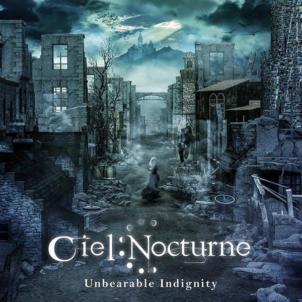 CIEL NOCTURNE / シエル・ノクターン / UNBEARABLE INDIGNITY / アンベラブル・インディグニティ