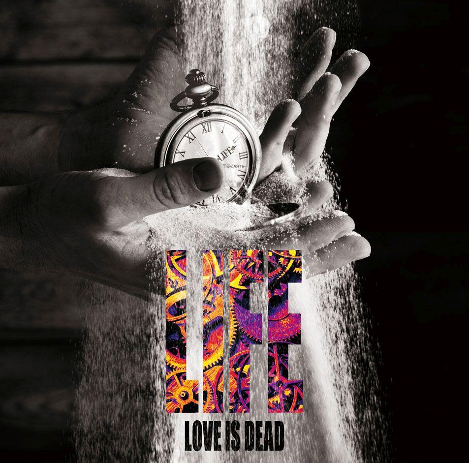 LOVE IS DEAD / ラヴ・イズ・デッド / LIFE / ライフ