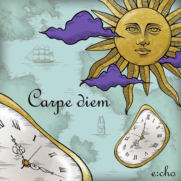 e:cho (from Japan) / エコー / Carpe diem / カルペ・ディエム