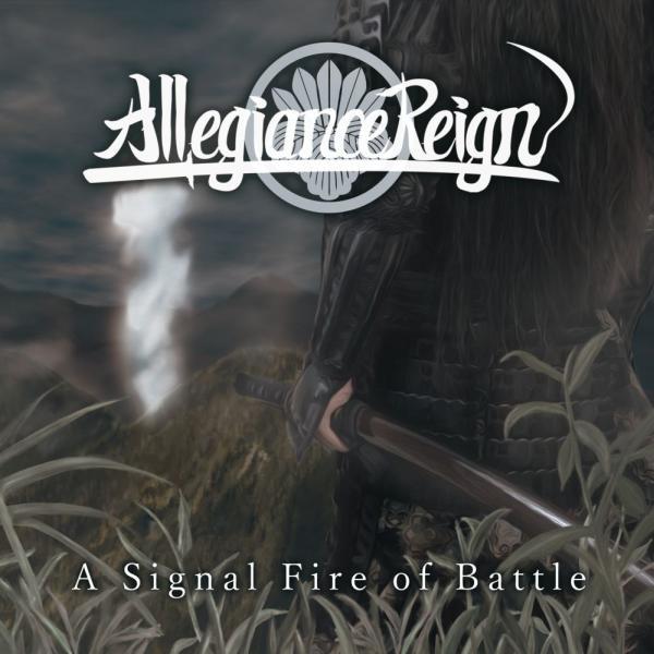 ALLEGIANCE REIGN / アリージェンス・レイン / A SIGNAL FIRE OF BATTLE / ア・シグナル・ファイア・オブ・バトル
