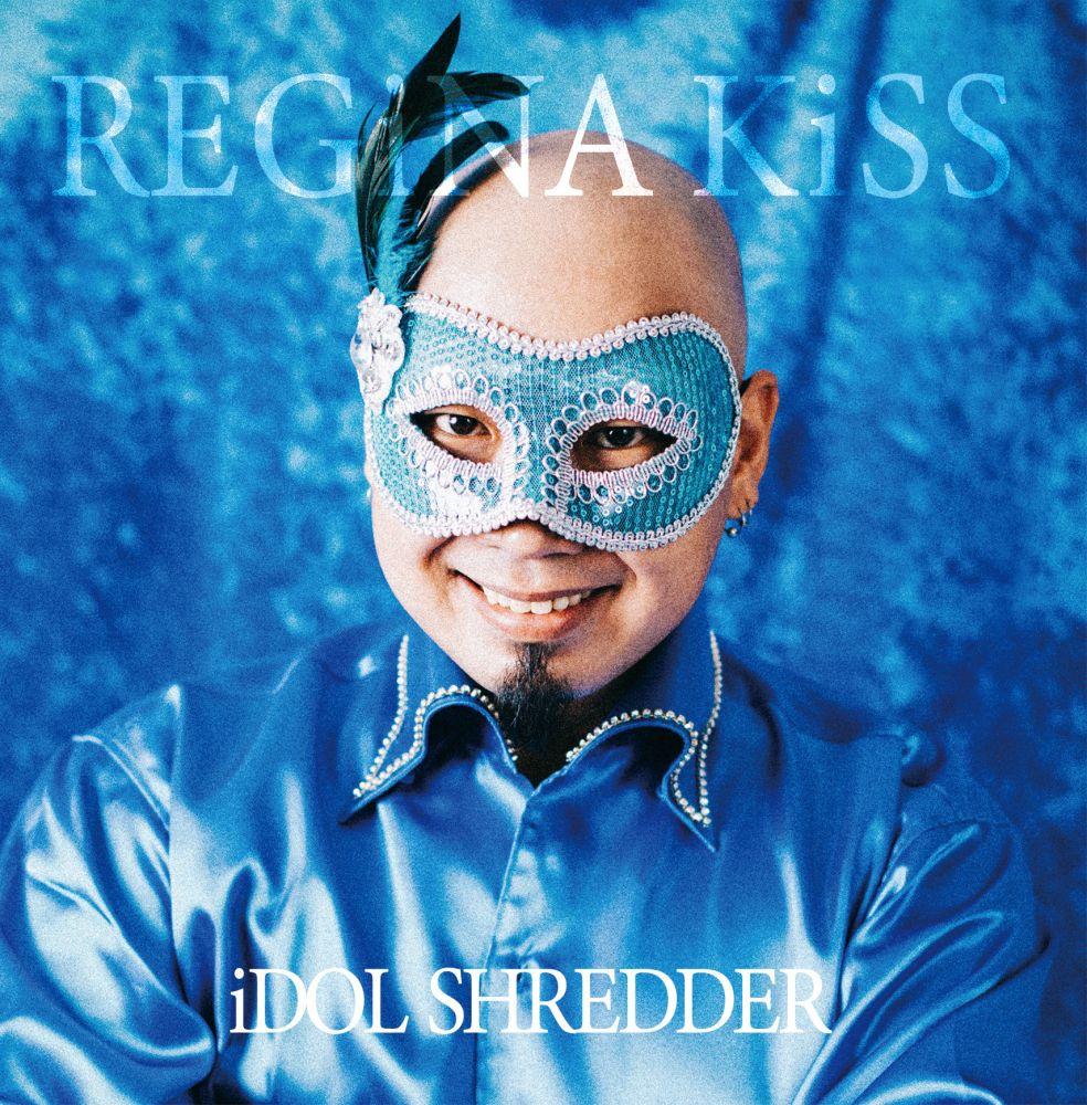 REGiNA KiSS / レジーナ・キス / iDOL SHREDDER / アイドル・シュレッダー