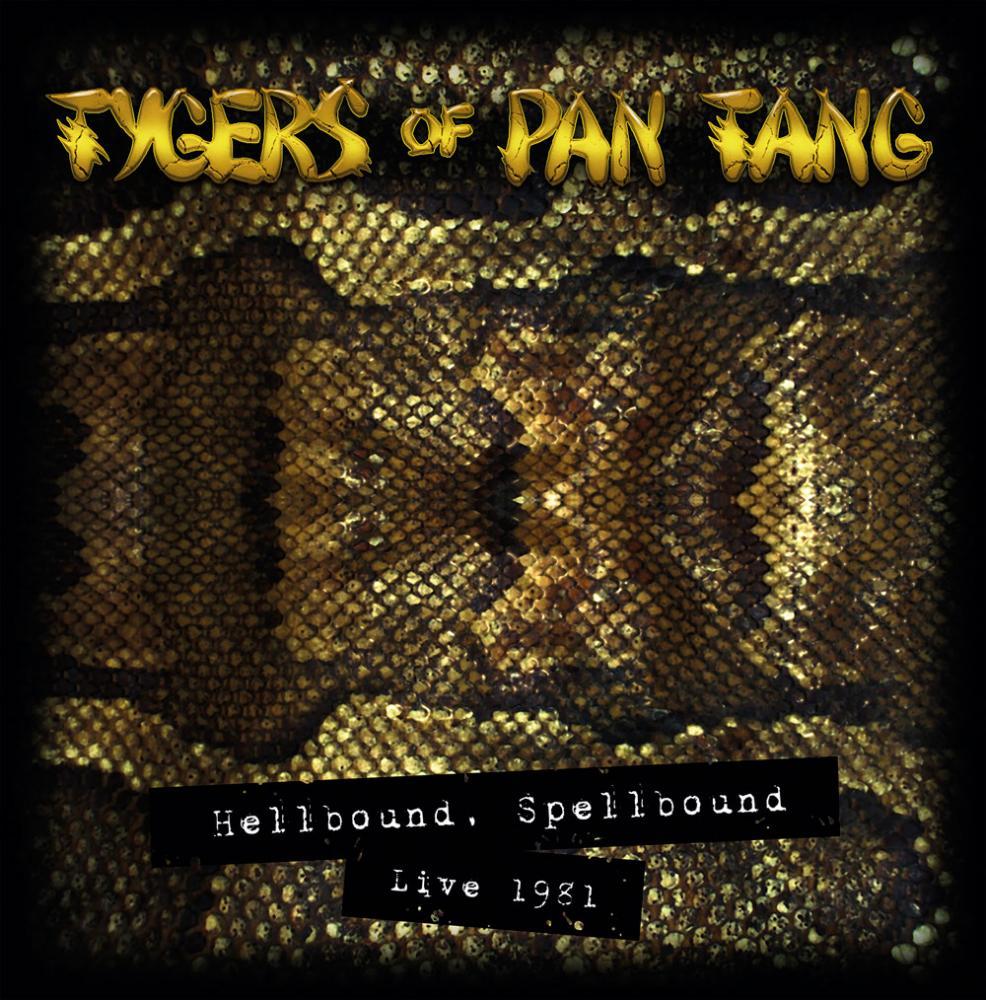 TYGERS OF PAN TANG / タイガース・オブ・パン・タン / HELLBOUND, SPELLBOUND LIVE 1981 / ライヴ1981~ヘルバウンド・スペルバウンド