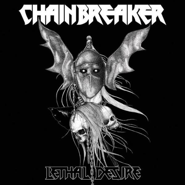 CHAINBREAKER (METAL) / LETHAL DESIRE