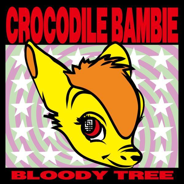 CROCODILE BAMBIE / クロコダイル・バンビ / BLOODY TREE / ブラディ・トゥリー
