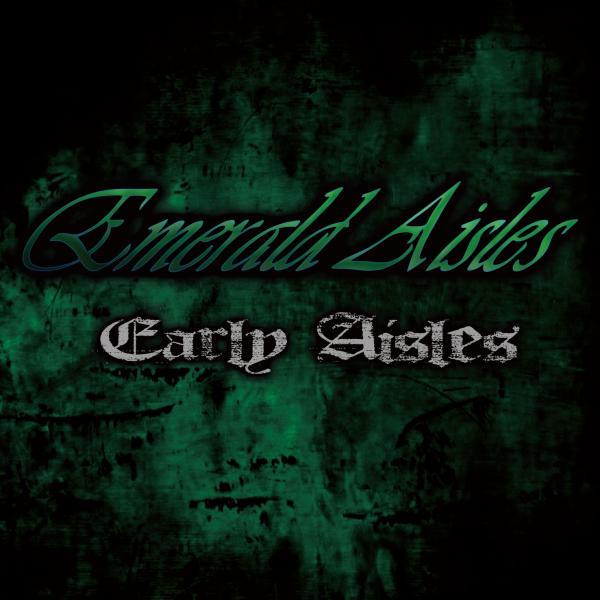 EMERALD AISLES / エメラルド・アイルス / EARLY AISLES / アーリー・アイルス