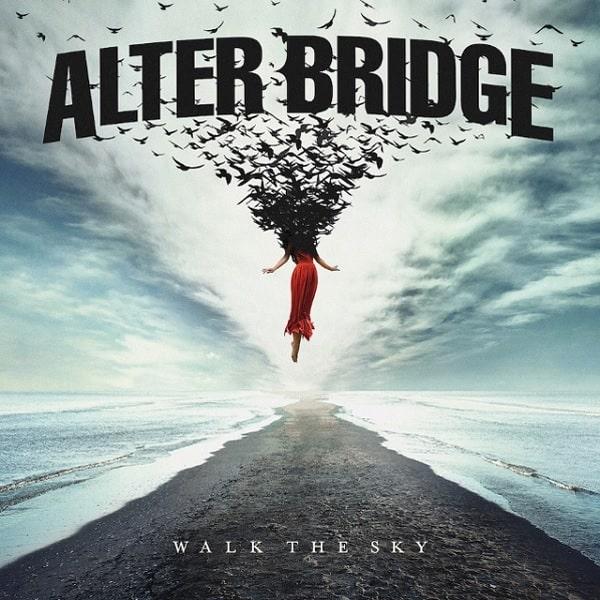 ALTER BRIDGE / アルター・ブリッジ / WALK THE SKY / ウォーク・ザ・スカイ
