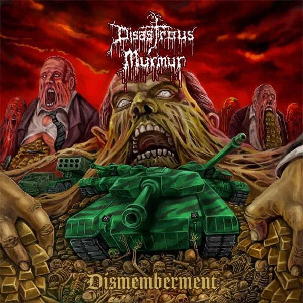 DISASTROUS MURMUR / DISMEMBERMENT