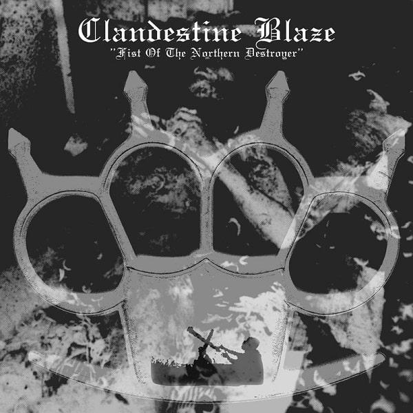 CLANDESTINE BLAZE / FIST OF THE NORTHERN DESTROYER