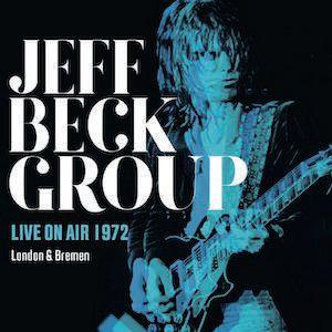 JEFF BECK GROUP / ジェフ・ベック・グループ / LIVE ON AIR 1972 LONDON & BREMEN / ライヴ・イン・ロンドン1972