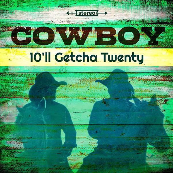 COWBOY / カウボーイ / 10'LL GETCHA TWENTY [LP]