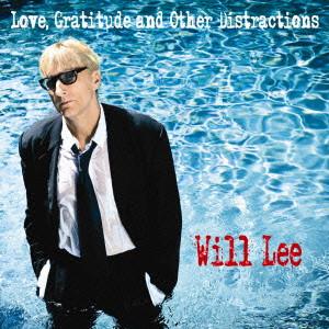 WILL LEE / ウィル・リー / LOVE GRATITUDE & OTHER DISTRACTIONS / ラヴ・グラティテュード&アザー・ディストラクションズ