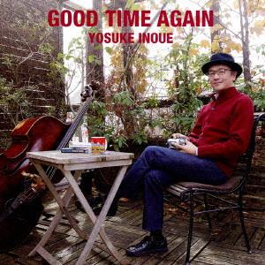 YOSUKE INOUE / 井上陽介 / GOOD TIME AGAIN!