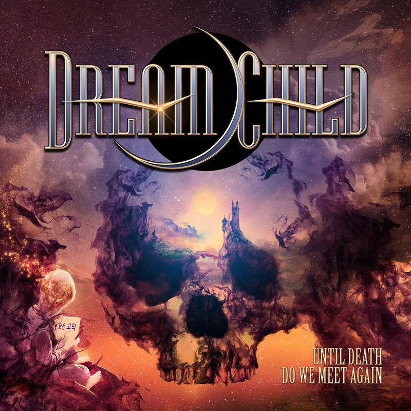 DREAM CHILD / ドリーム・チャイルド / UNTIL DEATH DO WE MEET AGAIN / アンティル・デス・ドゥ・ウィ・ミート・アゲイン