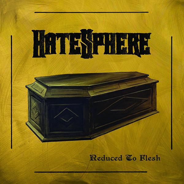 HATESPHERE / ヘイトスフィア / REDUCED TO FLESH / リデュースト・トゥ・フレッシュ