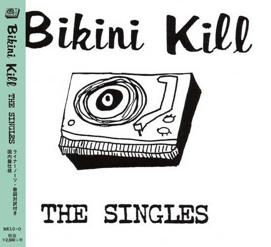 BIKINI KILL / ビキニキル / THE SINGLES (帯ライナー/歌詞対訳付 国内盤仕様)