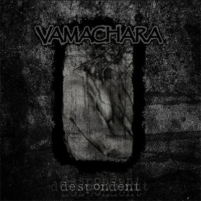 VAMACHARA / DESPONDENT