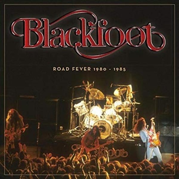 BLACKFOOT / ブラックフット / ROAD FEVER 1980-1985 / ロード・フィーヴァー 1980-1985<輸入盤国内仕様>